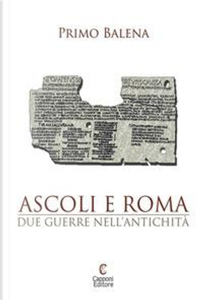 Ascoli e Roma. Due guerre nell'antichità by Primo Balena