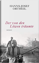 Der von Löwen träumte by Hanns-Josef Ortheil