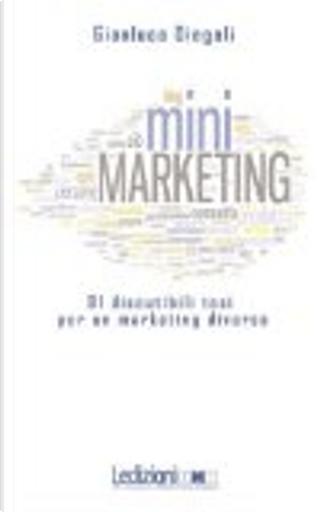 (Mini)marketing. 91 discutibili tesi per un marketing diverso by Gianluca Diegoli