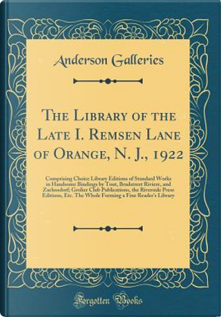 The Library of the Late I. Remsen Lane of Orange, N. J., 1922 by Anderson Galleries