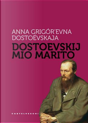 Dostoevskij mio marito by Anna Grigorʹevna Dostoevskaja