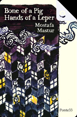Bone of a Pig, Hands of a Leper by Mostafa Mastur