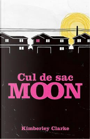 Cul De Sac Moon by Kimberley Clarke
