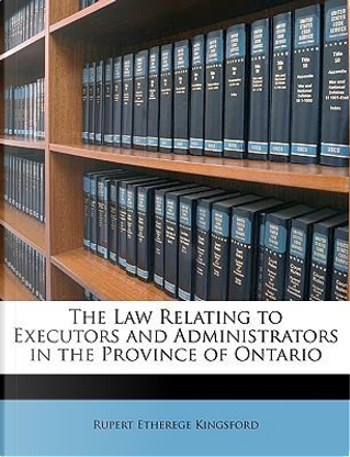 Law Relating to Executors and Administrators in the Province by Rupert Ethereg Kingsford