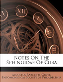 Notes on the Sphingidae of Cuba by Augustus Radcliffe Grote