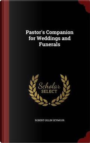Pastor's Companion for Weddings and Funerals by Robert Gillin Seymour