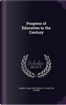 Progress of Education in the Century by James L 1846-1935 Hughes