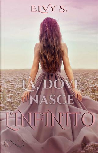 Là, dove nasce l'infinito by Elvy S.