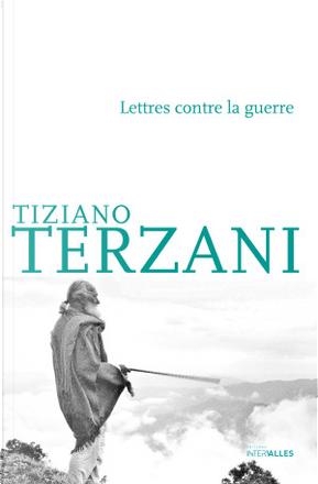 Lettres contre la guerre by Tiziano Terzani