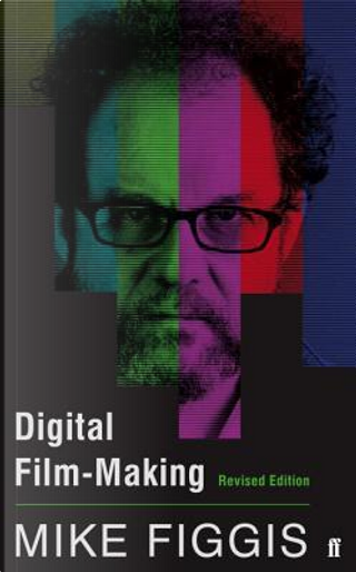 Digital Film-making Revised Edition by Mike Figgis