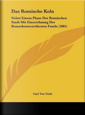 Das Romische Koln by Carl Von Veith
