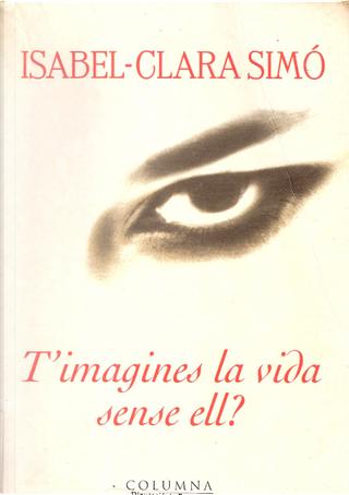 T'imagines la vida sense ell? by Isabel-Clara Simó