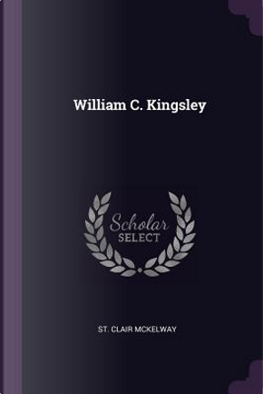 William C. Kingsley by St Clair McKelway