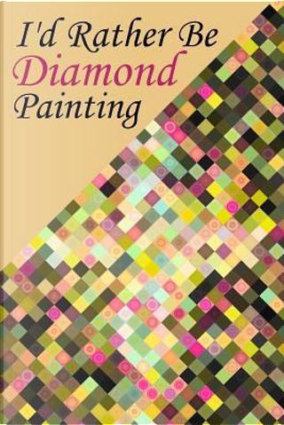 I'd Rather Be Diamond Painting by Diamond Dot Notebooks