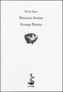 Botanica Arcana - Strange Botany by Moira Egan