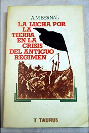 La lucha por la tierra en la crisis del Antiguo Régimen by Antonio Miguel Bernal