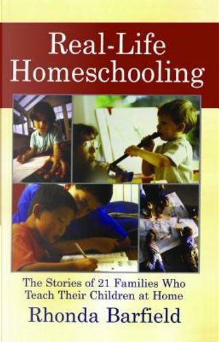 Real-Life Homeschooling by Rhonda Barfield