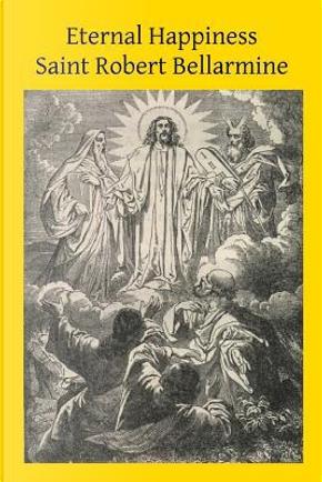 Eternal Happiness by Saint Robert Bellarmine