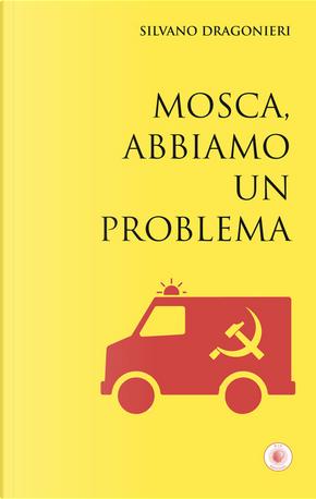 Mosca, abbiamo un problema by Silvano Dragonieri