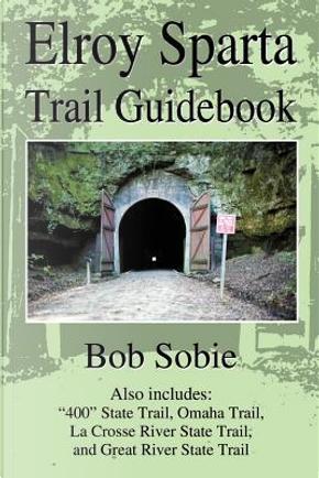 Elroy Sparta Trail Guidebook by Bob Sobie