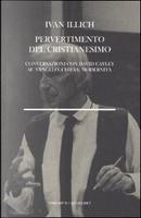 Pervertimento del Cristianesimo by Ivan Illich