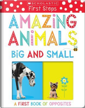Amazing Animals Big and Small by SCHOLASTIC INC.