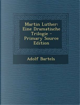 Martin Luther by Adolf Bartels