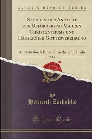 Stunden der Andacht zur Beförderung Mahren Christenthums und Häuslicher Gottesverehrung, Vol. 2 by Heinrich Zschokke