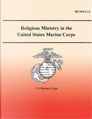 Religious Ministry in the United States Marine Corps by U.S. Marine Corps