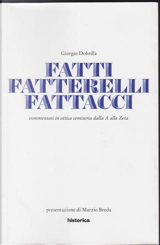 Fatti, fatterelli, fattacci by Giorgio Dobrilla