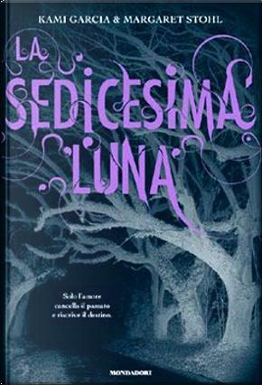 La sedicesima luna by Kami Garcia, Margaret Stohl