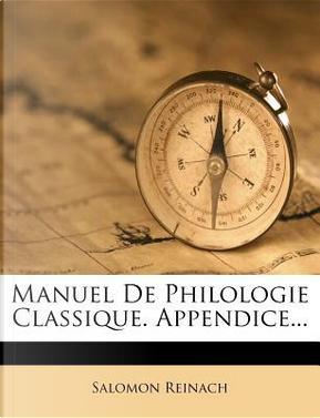 Manuel de Philologie Classique. Appendice. by Salomon Reinach
