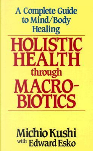 Holistic Health Through MacRobiotics by Michio Kushi
