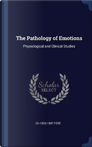 The Pathology of Emotions by Ch F'R'