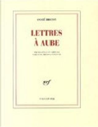 Lettres à Aube by André Breton