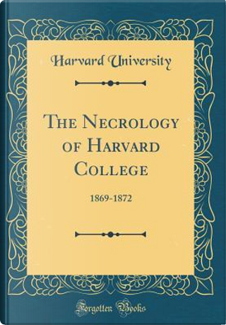 The Necrology of Harvard College by Harvard University