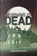 Morning Is Dead by Andersen Prunty