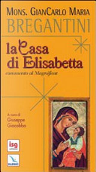La Casa di Elisabetta. Commento al Magnificat by Giancarlo M. Bregantini