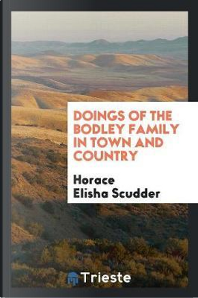 Doings of the Bodley Family in Town and Country by Horace Elisha Scudder