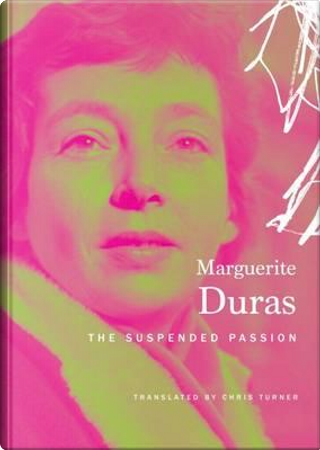 Suspended Passion by Marguerite Duras
