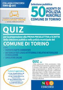 50 agenti di polizia municipale. Comune di Torino. Quiz per la preparazione alla prova preselettiva e scritta. Con software di simulazione by Aa Vv