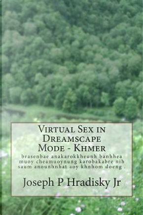 Virtual Sex in Dreamscape Mode by Joseph P., Jr. Hradisky