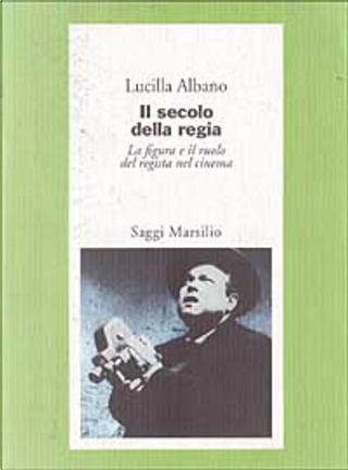 Il secolo della regia by Lucilla Albano