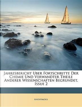 Jahresbericht Uber Fortschritte Der Chemie Und Verwandter Theile Anderer Wissenschaften Begrundet, Drittes Heft by ANONYMOUS