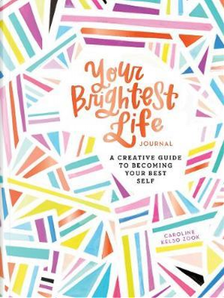 Your Brightest Life Journal by Caroline Kelso Zook