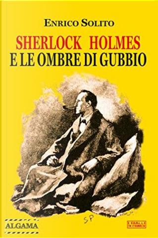 Sherlock Holmes e le ombre di Gubbio by Enrico Solito