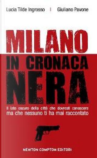 Milano in cronaca nera by Giuliano Pavone, Lucia T. Ingrosso