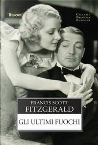 Gli ultimi fuochi by Francis Scott Fitzgerald