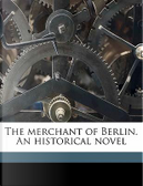 The Merchant of Berlin. an Historical Novel by L. 1814 Muhlbach