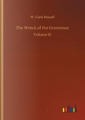 The Wreck of the Grosvenor by W. Clark Russell